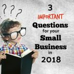 3 Important Questions For  Small-To-Mid Sized Business Owners To Answer In 2018