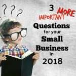 Three More Questions To Consider in 2018 For Your  Small-To-Mid Sized Business Plan